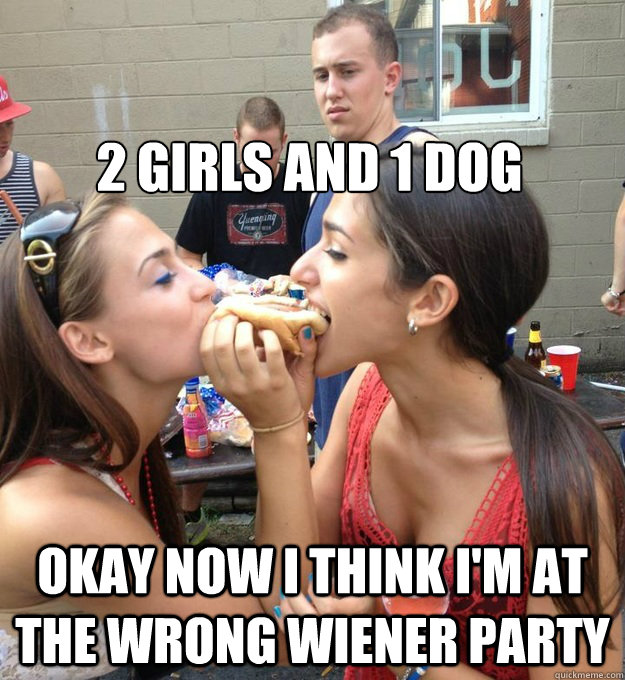 2 Girls And 1 Dog Okay Now I Think Im At The Wrong Wiener Party