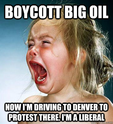 BOYCOTT BIG OIL NOW I'M DRIVING TO DENVER TO PROTEST THERE. I'M A LIBERAL