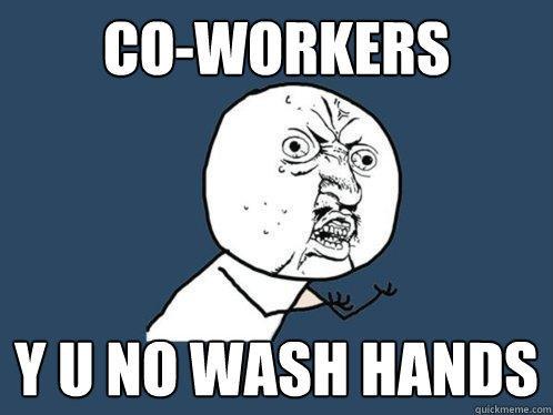 CO-WORKERS Y U NO WASH HANDS
