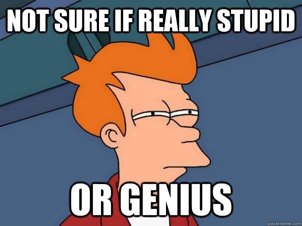 Not sure if really stupid Or genius - Not sure if really stupid Or genius  Futurama Fry