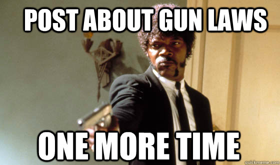 post about gun laws one more time