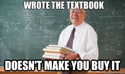 Wrote the textbook Doesn't make you buy it  Good Guy College Professor