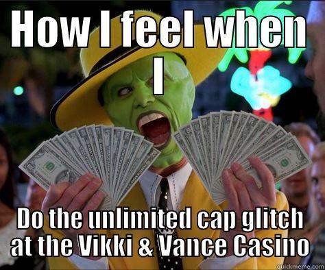 HOW I FEEL WHEN I DO THE UNLIMITED CAP GLITCH AT THE VIKKI & VANCE CASINO How I feel