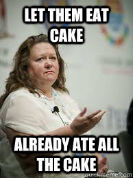 LET THEM EAT CAKE ALREADY ATE ALL THE CAKE  Scumbag Gina Rinehart