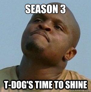 SEASON 3 T-DoG's TIME TO SHINE  t-dog le walking dead