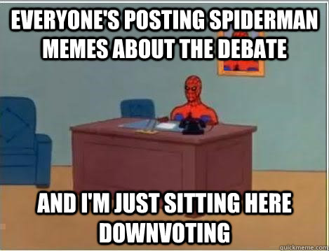 everyone's posting spiderman memes about the debate and i'm just sitting here downvoting - everyone's posting spiderman memes about the debate and i'm just sitting here downvoting  Spiderman Desk