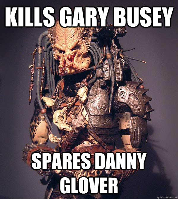 Kills Gary Busey Spares Danny Glover - Kills Gary Busey Spares Danny Glover  Good Guy Predator