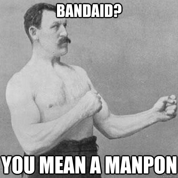 bandaid? you mean a manpon - bandaid? you mean a manpon  overly manly man