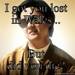 I GOT YOU LOST IN WALES... BUT DID YOU DIE? Mr Chow