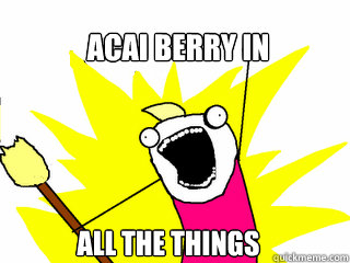 ACAI BERRY IN ALL THE THINGS - ACAI BERRY IN ALL THE THINGS  All The Things