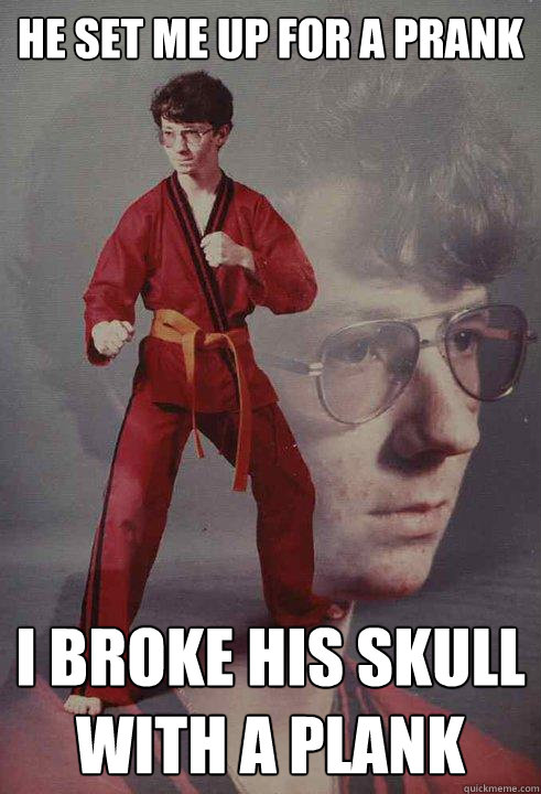He set me up for a prank I broke his skull with a plank - He set me up for a prank I broke his skull with a plank  Karate Kyle
