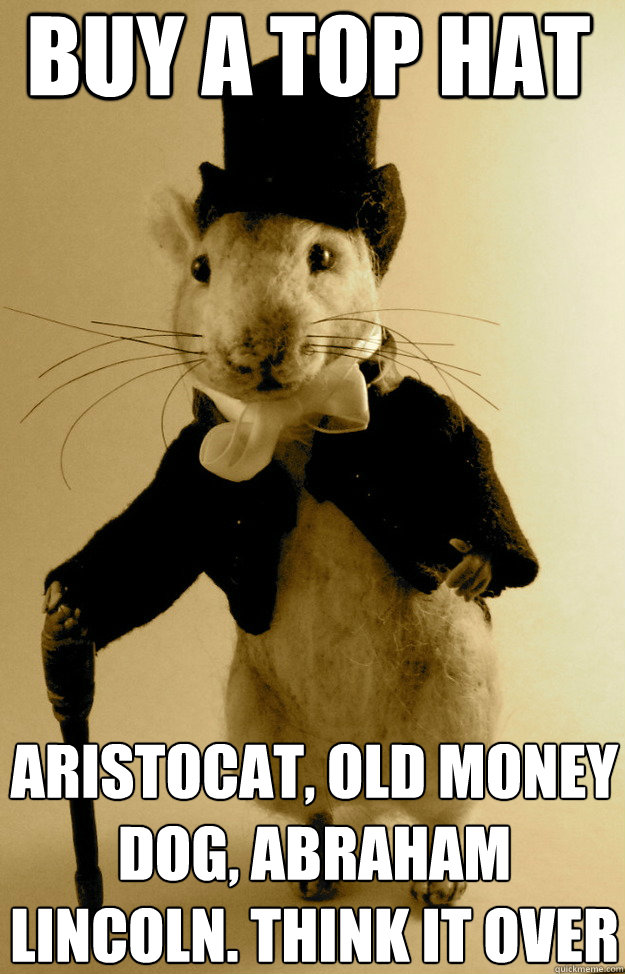 a91a2e29de39640674c392d57eb94aa6c1f00a626889836b2c82800fb9697054 buy a top hat aristocat, old money dog, abraham lincoln think it