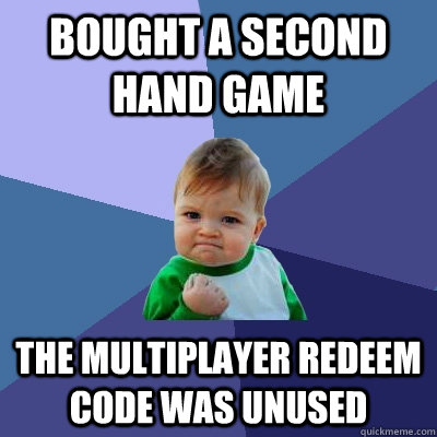 Bought a second hand game  The multiplayer redeem code was unused - Bought a second hand game  The multiplayer redeem code was unused  Success Kid