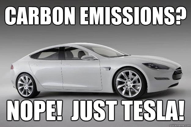 Carbon Emissions? NOPE!  Just Tesla! - Carbon Emissions? NOPE!  Just Tesla!  Misc