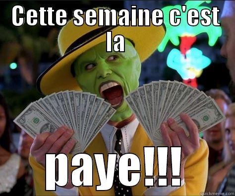 CETTE SEMAINE C'EST LA PAYE!!! How I feel