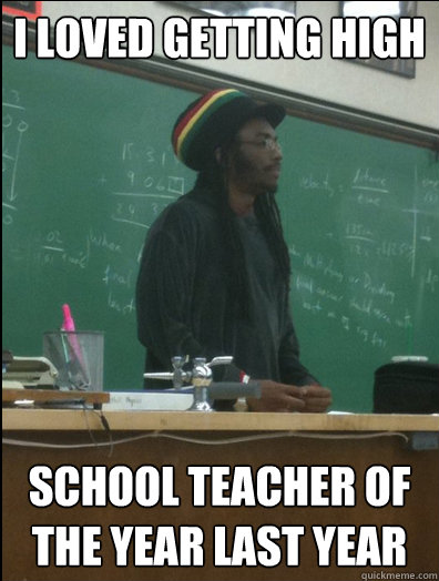 Funny Teacher Of The Year: I loved getting high school teacher of the year last year   Rasta    ,
