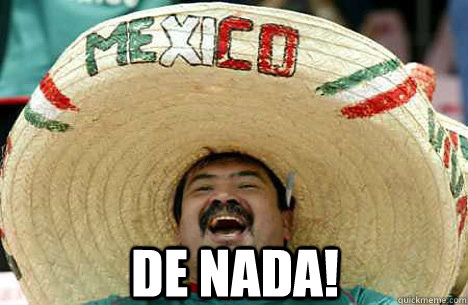 De nada! -  De nada!  Merry mexican