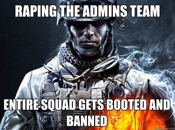 RAPING THE ADMINS TEAM ENTIRE SQUAD GETS BOOTED AND BANNED