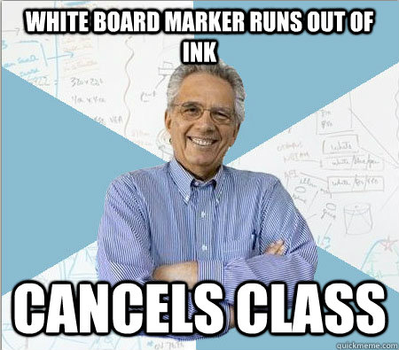 white board marker runs out of ink cancels class - white board marker runs out of ink cancels class  Good guy professor