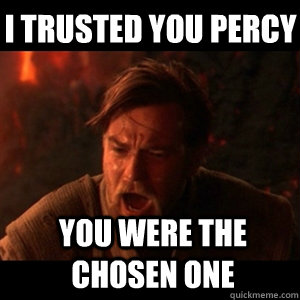 i trusted you Percy You were the chosen one