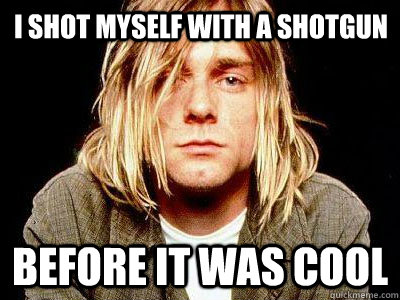 I shot myself with a shotgun Before it was cool