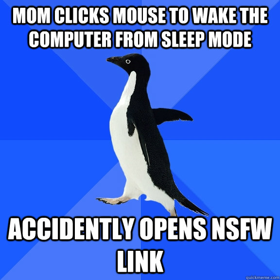 Mom clicks mouse to wake the computer from sleep mode accidently Opens nsfw link - Mom clicks mouse to wake the computer from sleep mode accidently Opens nsfw link  Socially Awkward Penguin