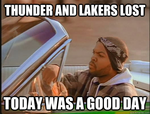 Thunder and Lakers lost Today was a good day - Thunder and Lakers lost Today was a good day  today was a good day