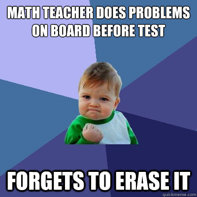 Math teacher does problems on board before test forgets to erase it - Math teacher does problems on board before test forgets to erase it  Success Kid