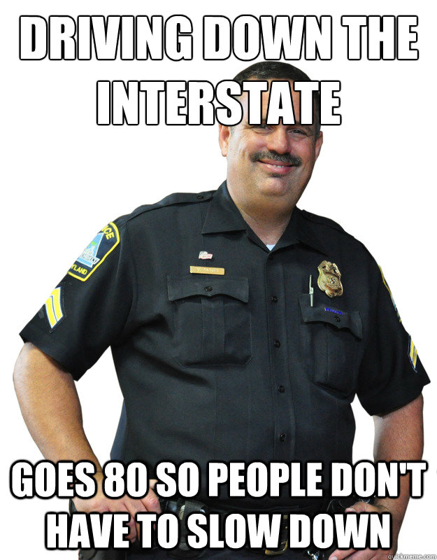 Driving down the interstate goes 80 so people don't have to slow down - Driving down the interstate goes 80 so people don't have to slow down  Good Guy Cop