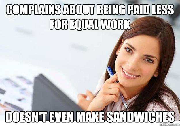 complains about being paid less for equal work doesn't even make sandwiches - complains about being paid less for equal work doesn't even make sandwiches  Hot Girl At Work