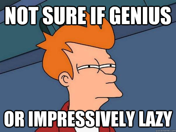 Not sure if genius Or impressively lazy - Not sure if genius Or impressively lazy  Futurama Fry