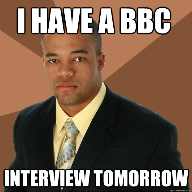 i have a bbc interview tomorrow - i have a bbc interview tomorrow  Successful Black Man