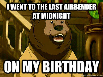 I went to the last airbender  at midnight on my birthday - I went to the last airbender  at midnight on my birthday  Confession Bosco