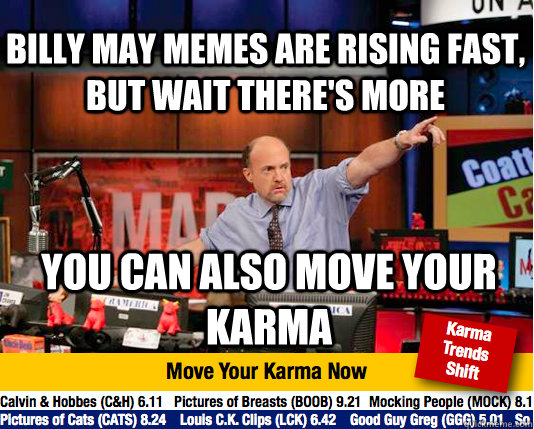 BILLY MAY memes are rising fast, BUT WAIT THERE'S MORE YOU CAN ALSO MOVE YOUR KARMA  - BILLY MAY memes are rising fast, BUT WAIT THERE'S MORE YOU CAN ALSO MOVE YOUR KARMA   Mad Karma with Jim Cramer