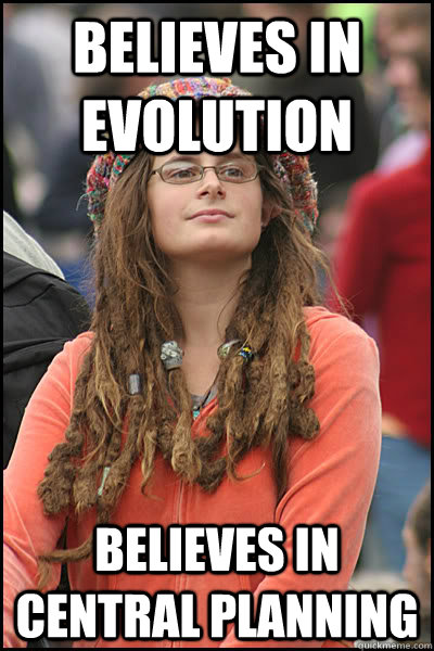 believes in evolution believes in central planning  College Liberal