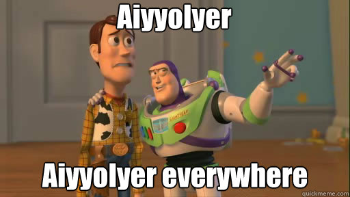 AiyyoIyer AiyyoIyer everywhere - AiyyoIyer AiyyoIyer everywhere  Everywhere
