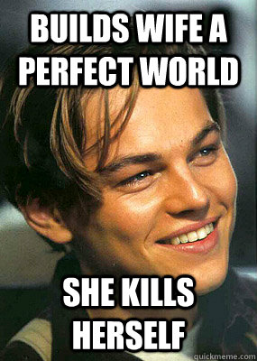Builds wife a perfect world she kills herself  Bad Luck Leonardo Dicaprio