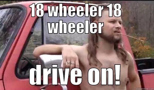 18 WHEELER 18 WHEELER DRIVE ON! Almost Politically Correct Redneck