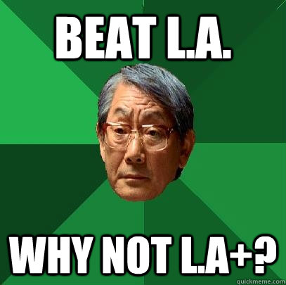 Beat l.a. why not l.a+? - Beat l.a. why not l.a+?  High Expectations Asian Father