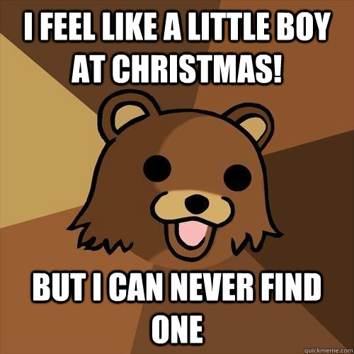 i feel like a little boy at christmas! but i can never find one - i feel like a little boy at christmas! but i can never find one  Pedobear