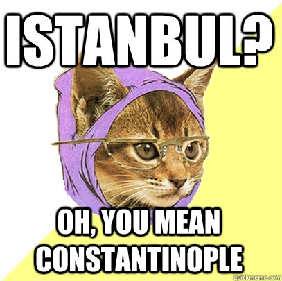istanbul? oh, you mean constantinople - istanbul? oh, you mean constantinople  Hipster Kitty