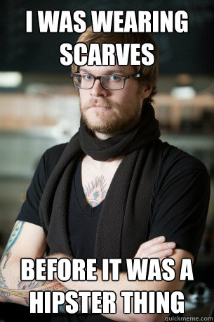 I was wearing scarves before it was a hipster thing - I was wearing scarves before it was a hipster thing  Hipster Barista