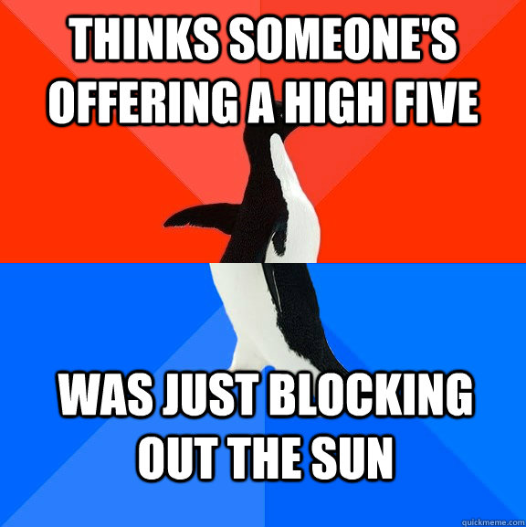 Thinks someone's offering a high five Was just blocking out the sun - Thinks someone's offering a high five Was just blocking out the sun  Socially Awesome Awkward Penguin