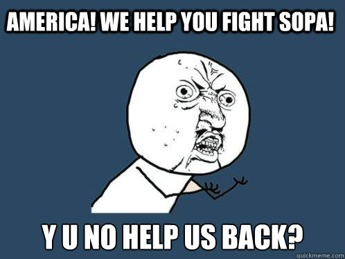America! We help you fight SOPA! y u no help us back?  Y U No
