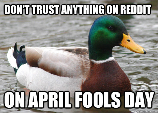 Don't trust anything on reddit on april fools day - Don't trust anything on reddit on april fools day  Actual Advice Mallard