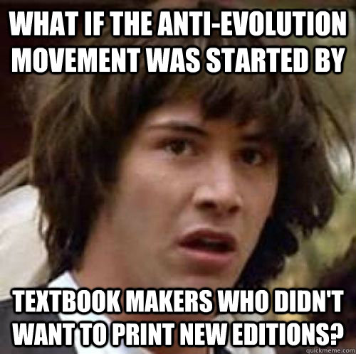 a97dfad52a73514e0514d428975356d3ab56c35bb5fcc97af5370c2f5ea00087 what if the anti evolution movement was started by textbook makers,Memes Evolution