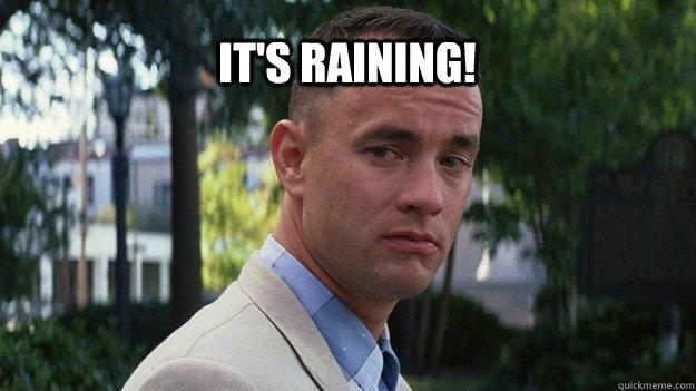 a985ee3beb71a683195c58d1d57f61434d318f7fddfba3b87507e92c80b751ee it's raining! forrest gump quickmeme