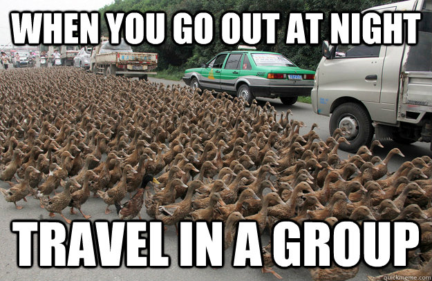 When you go out at night travel in a group - When you go out at night travel in a group  Misc