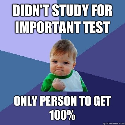 Didn't study for important test Only person to get 100% - Didn't study for important test Only person to get 100%  Success Kid