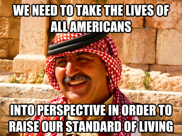 We need to take the lives of all americans into perspective in order to raise our standard of living  Benghazi Muslim